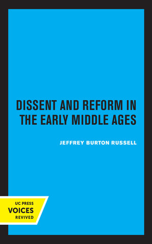 Dissent and Reform in the Early Middle Ages by Jeffrey Burton Russell