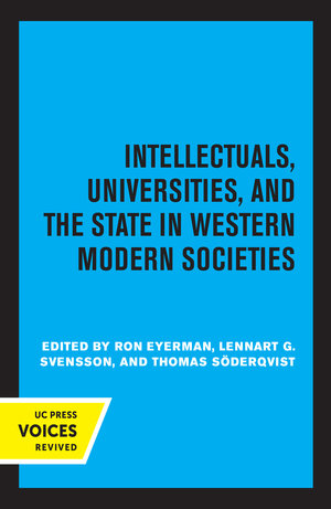 Intellectuals, Universities, and the State in Western Modern Societies by Ron Eyerman, Lennart G. Svensson, Thomas Söderqvist