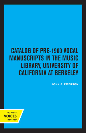 Catalog of Pre-1900 Vocal Manuscripts in the Music Library, University of California at Berkeley by John A. Emerson