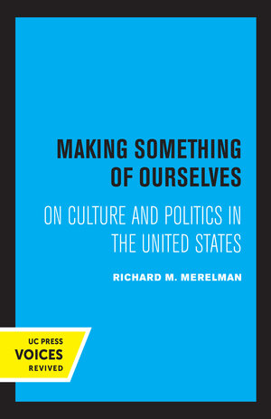 Making Something of Ourselves by Richard M. Merelman