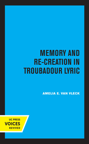 Memory and Re-Creation in Troubadour Lyric by Amelia E. Van Vleck