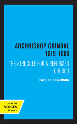 Archbishop Grindal, 1519-1583 by Patrick Collinson