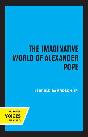 The Imaginative World of Alexander Pope by Leopold Damrosch Jr.