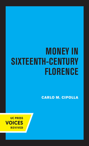 Money in Sixteenth-Century Florence by Carlo M. Cipolla