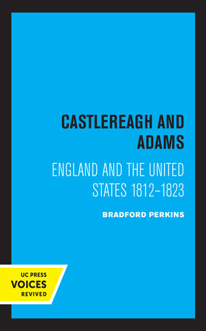 Castlereagh and Adams by Bradford Perkins