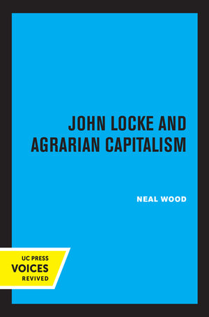 John Locke and Agrarian Capitalism by Neal Wood