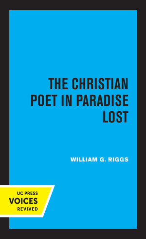 The Christian Poet in Paradise Lost by William G. Riggs