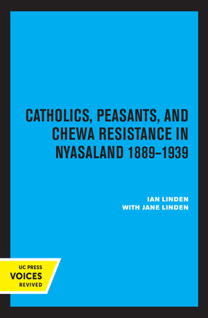 Catholics, Peasants, and Chewa Resistance in Nyasaland by Ian Linden