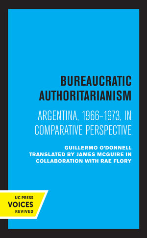 Bureaucratic Authoritarianism by Guillermo O'Donnell