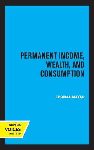 Permanent Income, Wealth, and Consumption by Thomas Mayer
