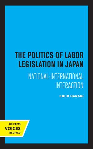 The Politics of Labor Legislation in Japan by Ehud Harari