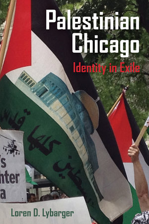 Palestinian Chicago by Loren D. Lybarger