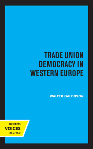 Trade Union Democracy in Western Europe by Walter Galenson