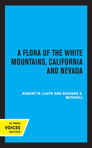 A Flora of the White Mountains, California and Nevada by Robert M. Lloyd, Richard S. Mitchell