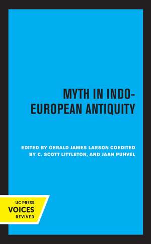 Myth in Indo-European Antiquity by Gerald James Larson, C. Scott Littleton, Jaan Puhvel