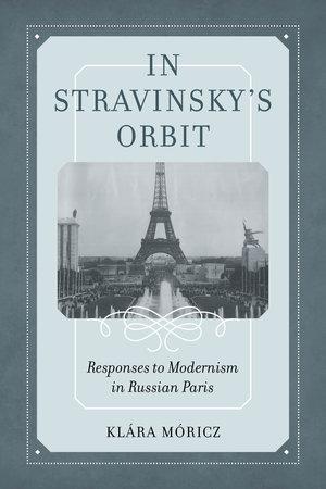 In Stravinsky's Orbit by Klara Moricz