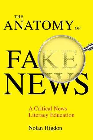 The Anatomy of Fake News by Nolan Higdon