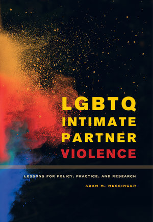 LGBTQ Intimate Partner Violence by Adam M. Messinger