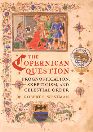 The Copernican Question by Robert Westman