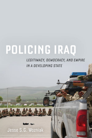 Policing Iraq by Jesse Wozniak