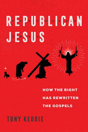 Republican Jesus by Tony Keddie