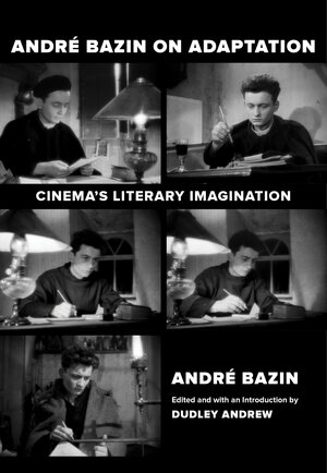 Andre Bazin on Adaptation by André Bazin, Dudley Andrew