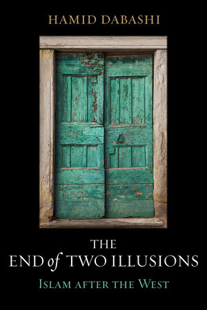 The End of Two Illusions by Hamid Dabashi