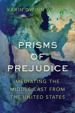 Prisms of Prejudice by Karin Gwinn Wilkins