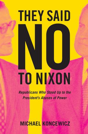 They Said No to Nixon by Michael Koncewicz