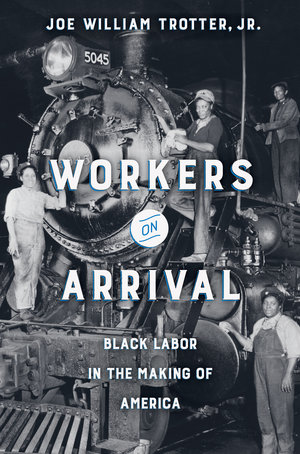 Workers on Arrival by Joe William Trotter Jr.
