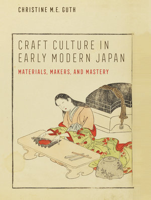Craft Culture in Early Modern Japan by Christine M. E. Guth
