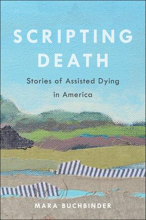 Scripting Death by Mara Buchbinder
