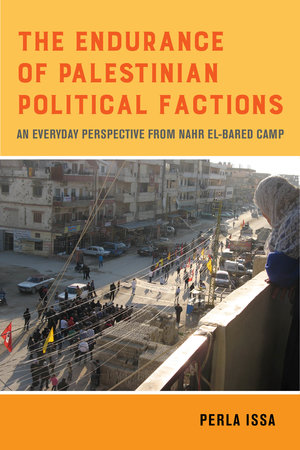 The Endurance of Palestinian Political Factions by Perla Issa