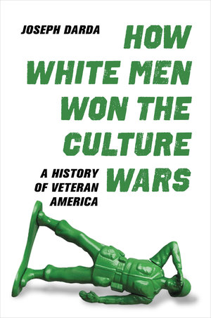 How White Men Won the Culture Wars by Joseph Darda