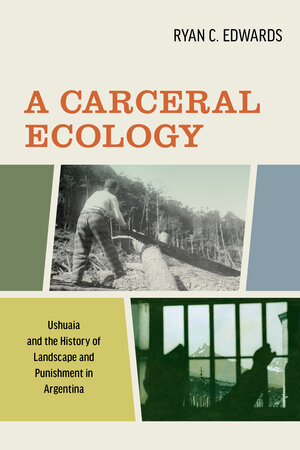 A Carceral Ecology by Ryan C. Edwards