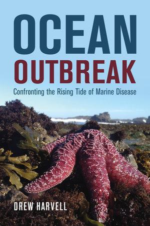 Ocean Outbreak by Drew Harvell