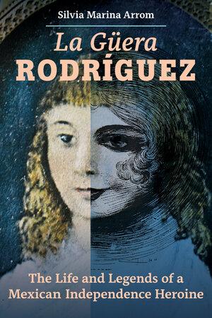 La Guera Rodriguez by Silvia Marina Arrom