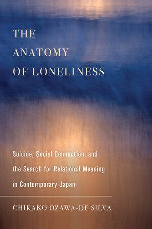The Anatomy of Loneliness by Chikako Ozawa-de Silva