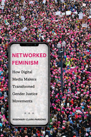 Networked Feminism by Rosemary Clark-Parsons