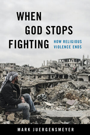 When God Stops Fighting by Mark Juergensmeyer