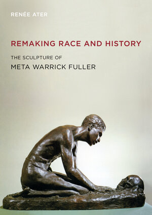Remaking Race and History by Renée Ater