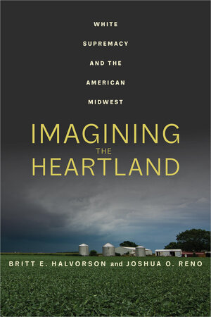 Imagining the Heartland by Britt E. Halvorson, Joshua O. Reno