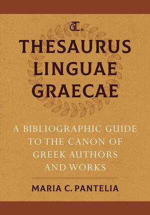 Thesaurus Linguae Graecae by Maria C. Pantelia