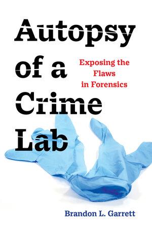 Autopsy of a Crime Lab by Brandon L. Garrett