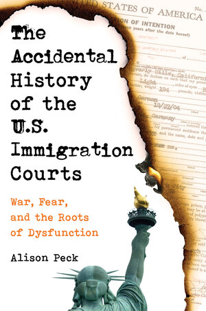 The Accidental History of the U.S. Immigration Courts by Alison Peck