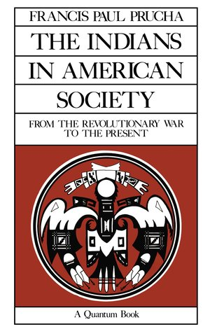 The Indians in American Society by Francis Paul Prucha