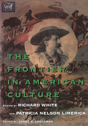 The Frontier in American Culture by Richard White, Patricia Nelson Limerick, James R. Grossman