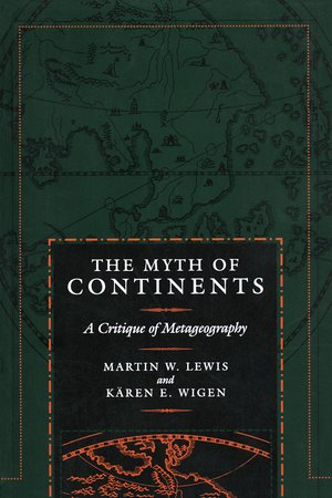 The Myth of Continents by Martin W. Lewis, Kären Wigen