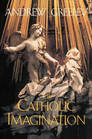 The Catholic Imagination by Andrew Greeley