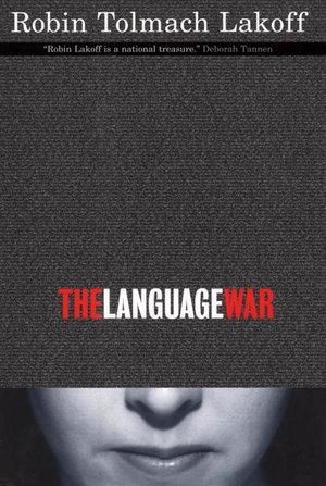 The Language War by Robin Tolmach Lakoff